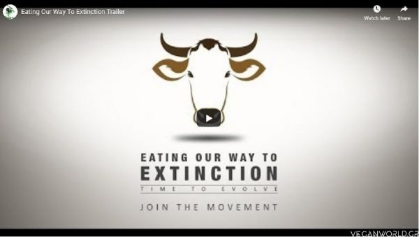 Eating Our Way To Extinction_VeganWorld.gr